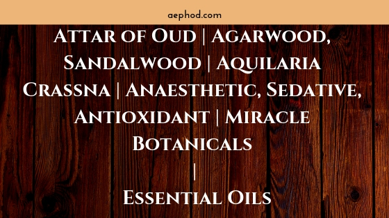 Attar of Oud _ Agarwood, Sandalwood _ Aquilaria Crassna _ Anaesthetic, Sedative, Antioxidant _ Miracle Botanicals _ Essential Oils Blog Post Banner Image