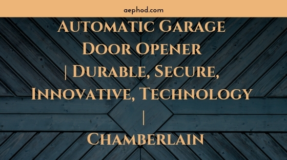 Automatic Garage Door Opener _ Durable, Secure, Innovative, Technology _ Chamberlain Blog Post Banner Image 2