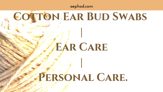 Cotton Ear Bud Swabs | Ear Care | Personal Care