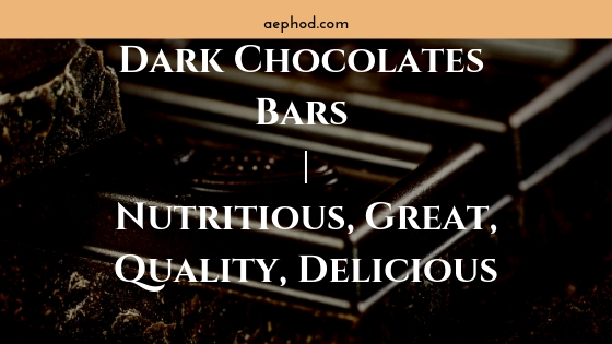 Dark Chocolates Bars | Nutritious, Great, Quality, Delicious