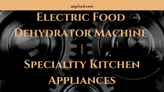 Electric Food Dehydrator Machine _ Speciality Kitchen Appliances Blog Post Banner Image 2