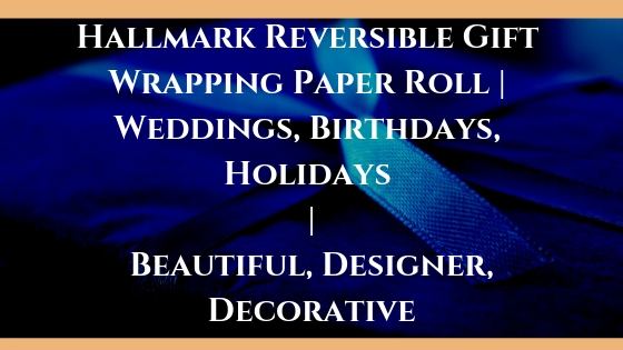 Hallmark Reversible Gift Wrapping Paper Roll _ Weddings, Birthdays, Holidays _ Beautiful, Designer, Decorative Blog Post Banner Image