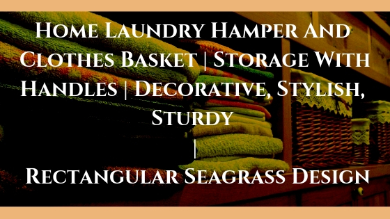 Home Laundry Hamper And Clothes Basket | Storage With Handles | Decorative, Stylish, Sturdy | Rectangular Seagrass Design