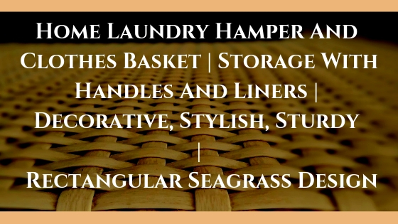 Home Laundry Hamper And Clothes Basket | Storage With Handles And Liners | Decorative, Stylish, Sturdy | Rectangular Seagrass Design