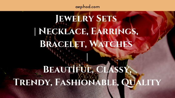 _Jewelry Sets _ Necklace, Earrings, Bracelet, Watches _ Beautiful, Classy, Trendy, Fashionable, Quality Blog Post Banner Image 2