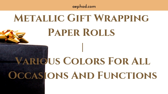 Metallic Gift Wrapping Paper Rolls _ Various Colors For All Occasions And Functions Blog Post Banner Image 2