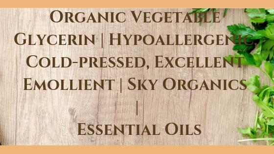 Organic Vegetable Glycerin _ Hypoallergenic, Cold-pressed, Excellent Emollient _ Sky Organics _ Essential Oils Blog Post Banner Image