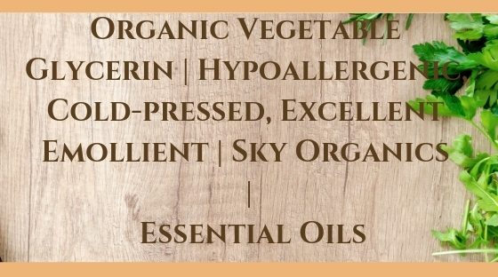 Organic Vegetable Glycerin _ Hypoallergenic, Cold-pressed, Excellent Emollient _ Sky Organics _ Essential Oils Blog Post Banner Image