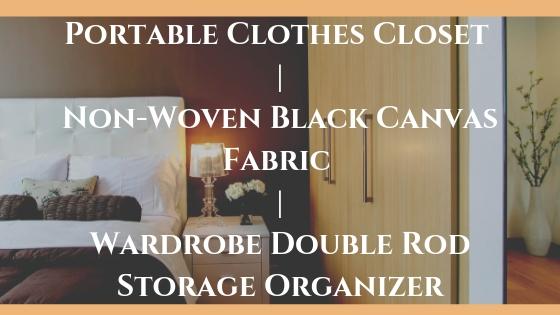 Portable Clothes Closet | Non-Woven Black Canvas Fabric | Wardrobe Double Rod Storage Organizer