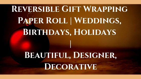 Reversible Gift Wrapping Paper Roll | Weddings, Birthdays, Holidays | Beautiful, Designer, Decorative