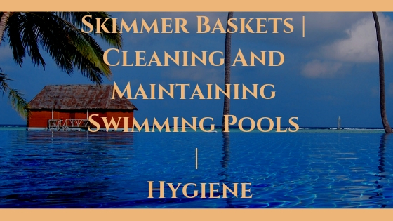 Skimmer Baskets | Cleaning And Maintaining Swimming Pools | Hygiene
