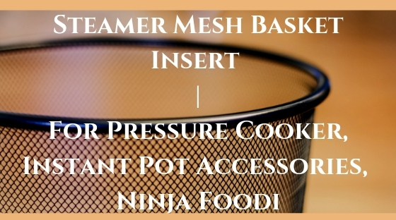 Steamer Mesh Basket Insert _ For Pressure Cooker, Instant Pot Accessories, Ninja Foodi Blog Post Banner Image